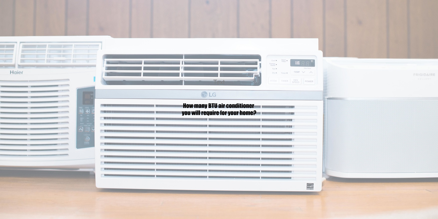 How many BTU air conditioner you will require for your home?
